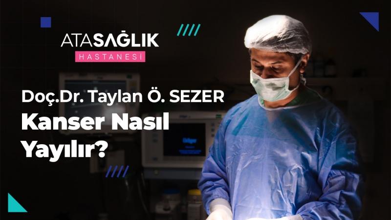 Kanser Nasıl Yayılır? - Doç. Dr. Taylan Sezer | Özel Ata Sağlık Hastanesi
